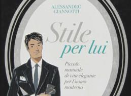 Alessandro Giannotti Stile per Lui - Maria Laura Berlinguer - Stile Italiano - Consigli e suggerimenti - uomo - - stile di vita - made in italy - fatto in italia - shop